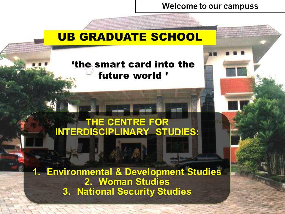 UB GRADUATE SCHOOL THE CENTRE FOR INTERDISCIPLINARY STUDIES: 1.Environmental & Development Studies 2.Woman Studies 3.National Security Studies THE CEN