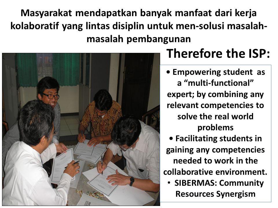 Masyarakat mendapatkan banyak manfaat dari kerja kolaboratif yang lintas disiplin untuk men-solusi masalah- masalah pembangunan Therefore the ISP: Emp