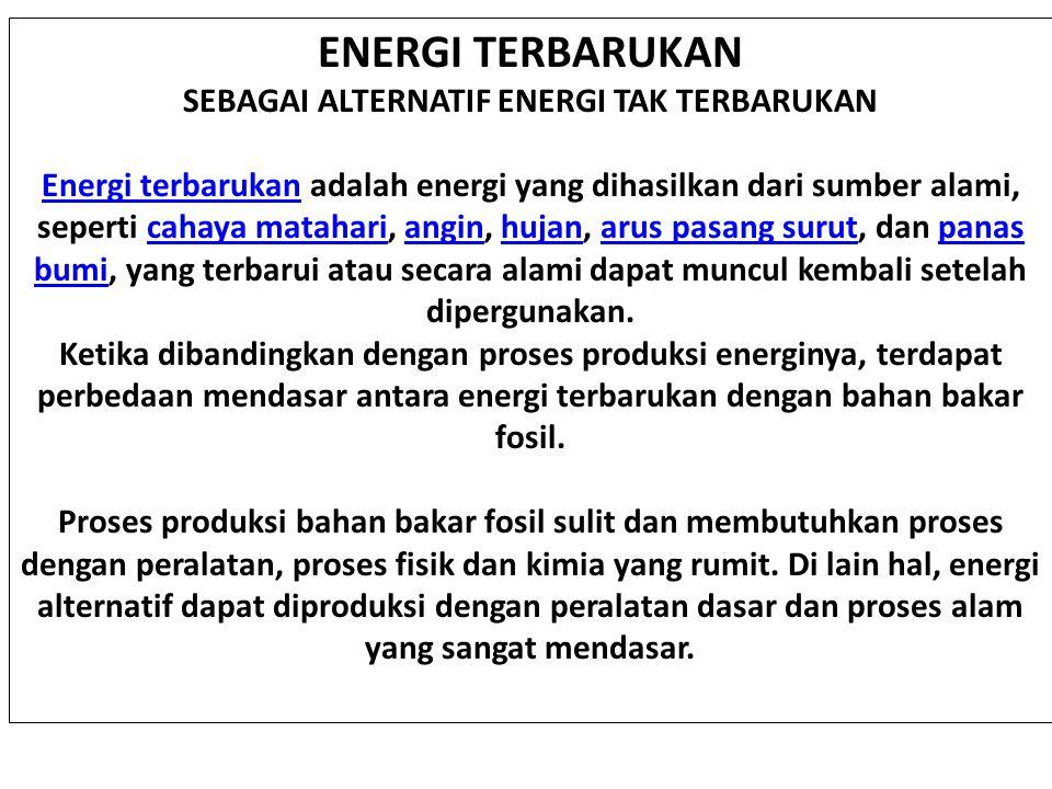 ENERGI TERBARUKAN SEBAGAI ALTERNATIF ENERGI TAK TERBARUKAN Energi terbarukanEnergi terbarukan adalah energi yang dihasilkan dari sumber alami, seperti