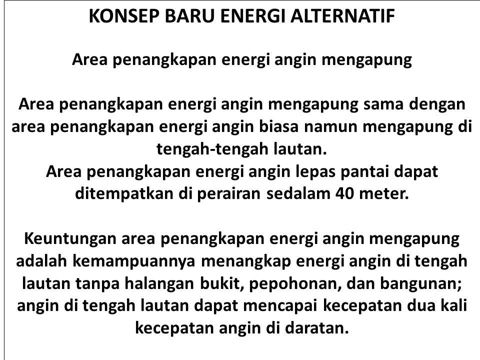 KONSEP BARU ENERGI ALTERNATIF Area penangkapan energi angin mengapung Area penangkapan energi angin mengapung sama dengan area penangkapan energi angi