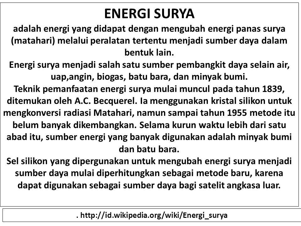 ENERGI SURYA adalah energi yang didapat dengan mengubah energi panas surya (matahari) melalui peralatan tertentu menjadi sumber daya dalam bentuk lain