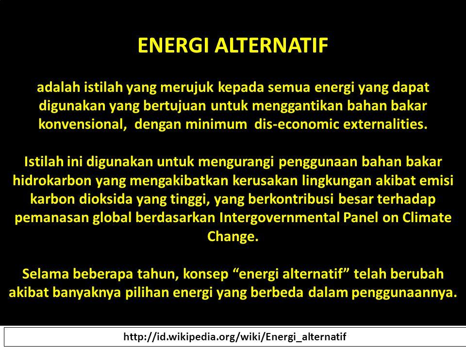 ENERGI ALTERNATIF adalah istilah yang merujuk kepada semua energi yang dapat digunakan yang bertujuan untuk menggantikan bahan bakar konvensional, den