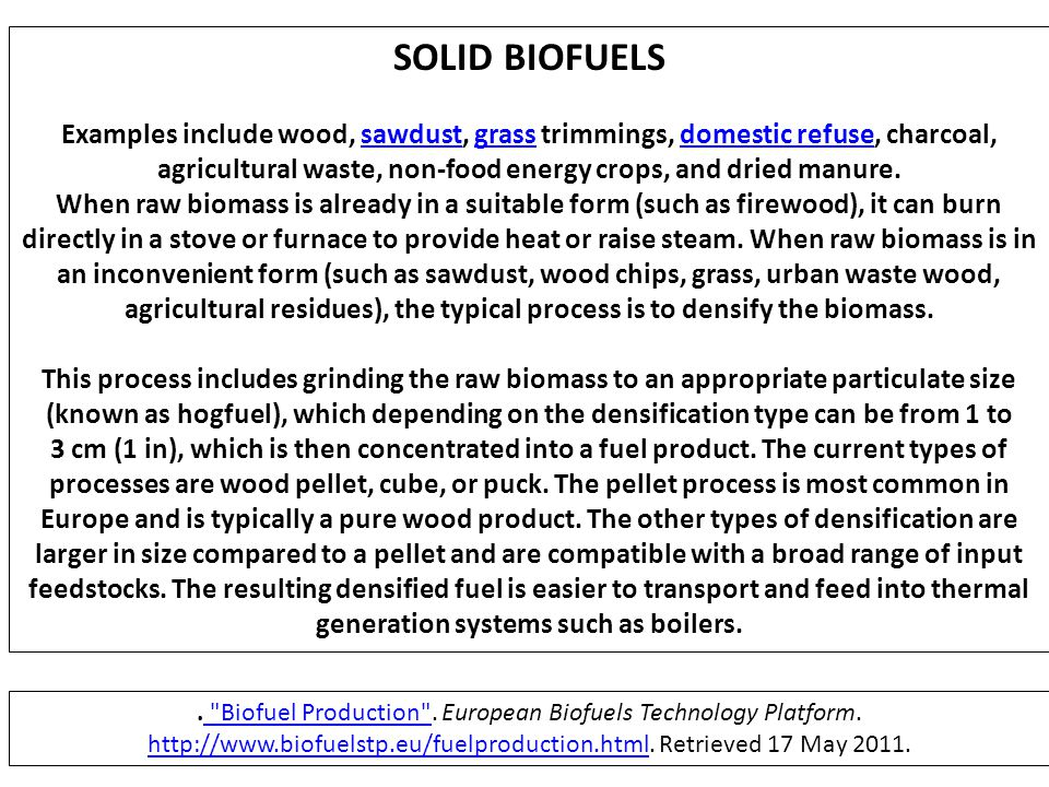SOLID BIOFUELS Examples include wood, sawdust, grass trimmings, domestic refuse, charcoal, agricultural waste, non-food energy crops, and dried manure
