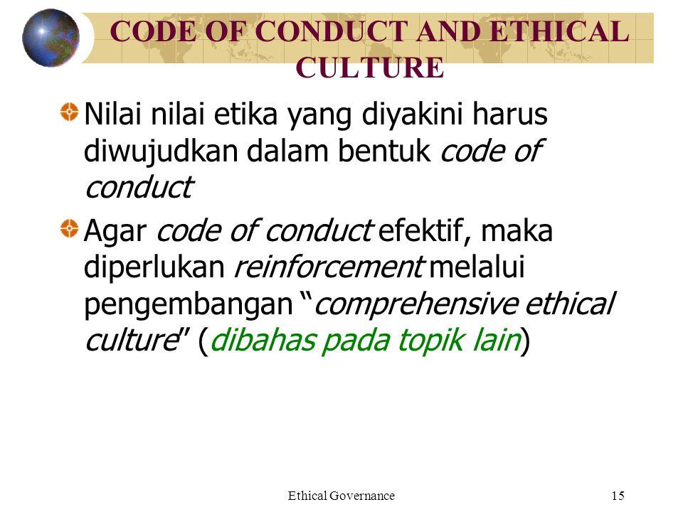 Ethical Governance15 CODE OF CONDUCT AND ETHICAL CULTURE Nilai nilai etika yang diyakini harus diwujudkan dalam bentuk code of conduct Agar code of co