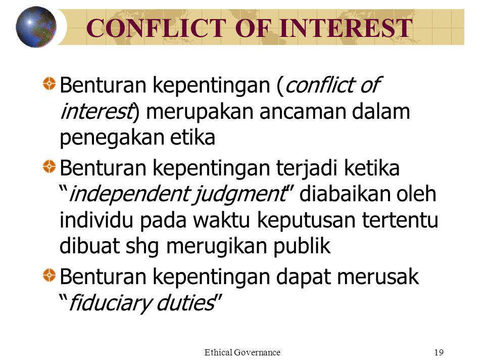 Ethical Governance19 CONFLICT OF INTEREST Benturan kepentingan (conflict of interest) merupakan ancaman dalam penegakan etika Benturan kepentingan ter