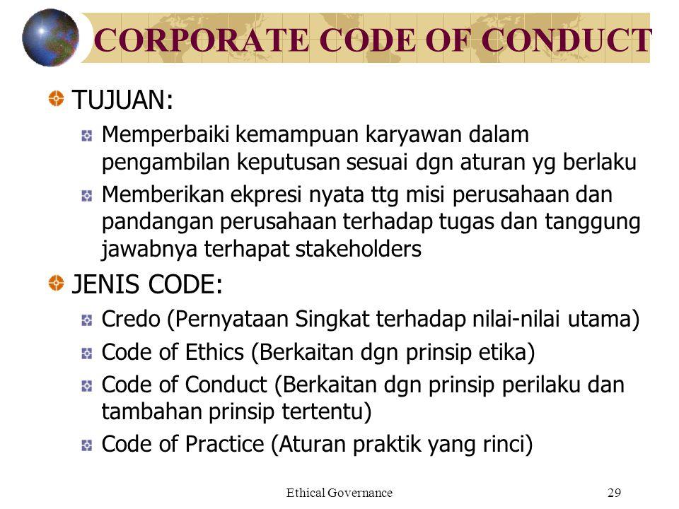Ethical Governance29 CORPORATE CODE OF CONDUCT TUJUAN: Memperbaiki kemampuan karyawan dalam pengambilan keputusan sesuai dgn aturan yg berlaku Memberi