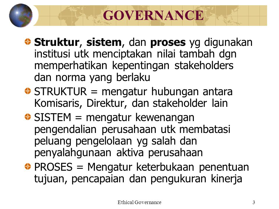 Ethical Governance14 ALLIGNING VALUE FOR ETHICAL MOTIVATION, ACTION (2) CORP Value Systems Stakeholder Interest Identification Assessment Rank Stakeholder Evaluation Reports Observations Policies, Codes, Reinforcement Value Transmission Other Influences ActionMotivationBeliefsValues Corporate Personal