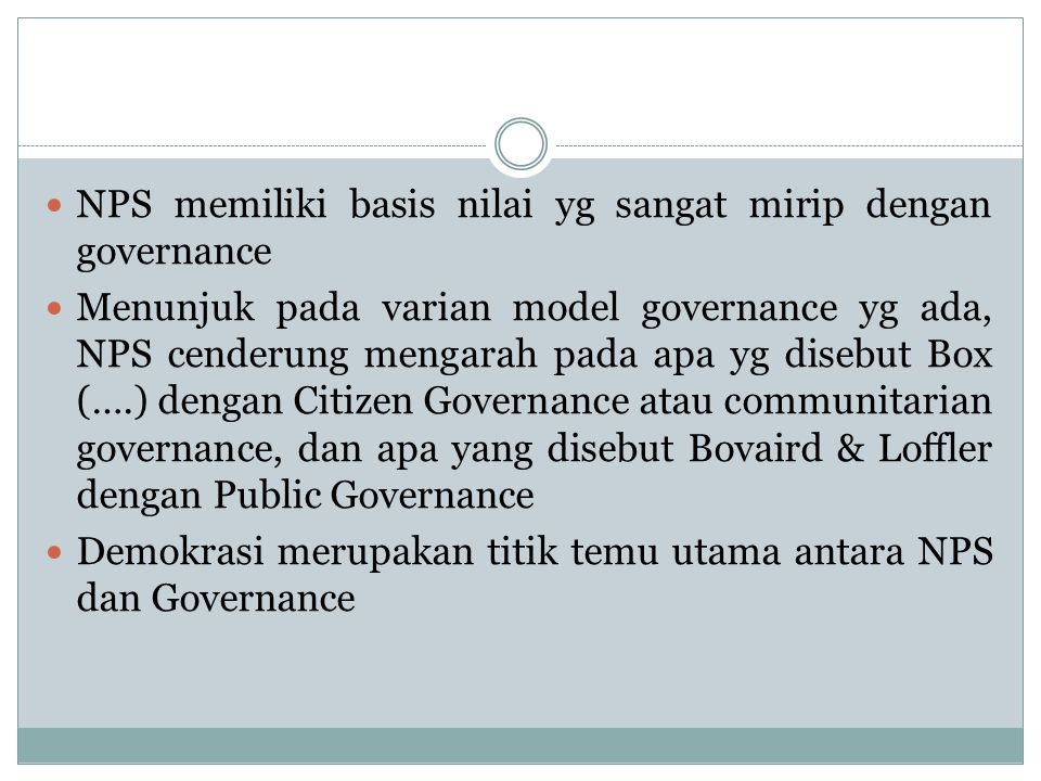 NPS memiliki basis nilai yg sangat mirip dengan governance Menunjuk pada varian model governance yg ada, NPS cenderung mengarah pada apa yg disebut Bo