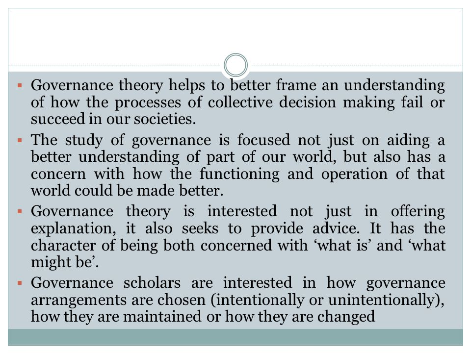  Governance theory helps to better frame an understanding of how the processes of collective decision making fail or succeed in our societies.
