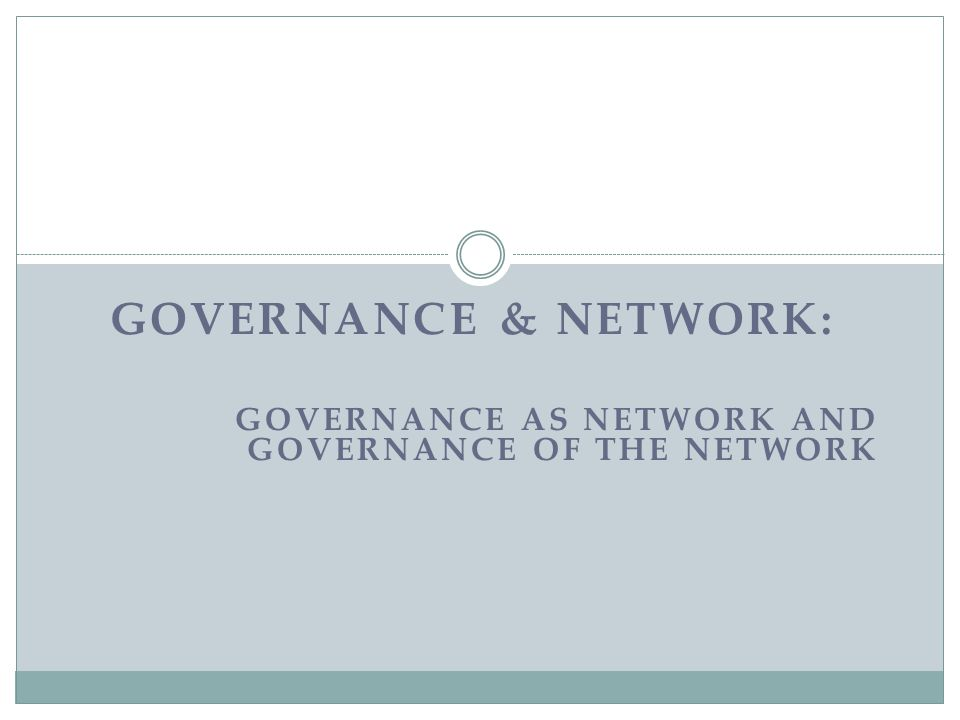 GOVERNANCE & NETWORK: GOVERNANCE AS NETWORK AND GOVERNANCE OF THE NETWORK