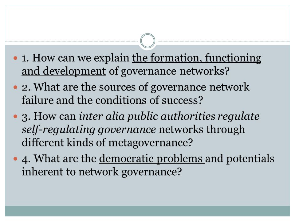 1.How can we explain the formation, functioning and development of governance networks.