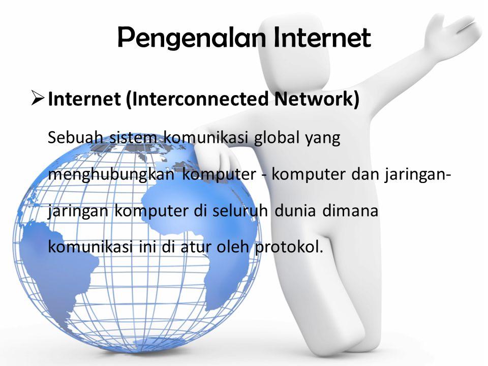 Pengenalan Internet IInternet (Interconnected Network) Sebuah sistem komunikasi global yang menghubungkan komputer - komputer dan jaringan- jaringan