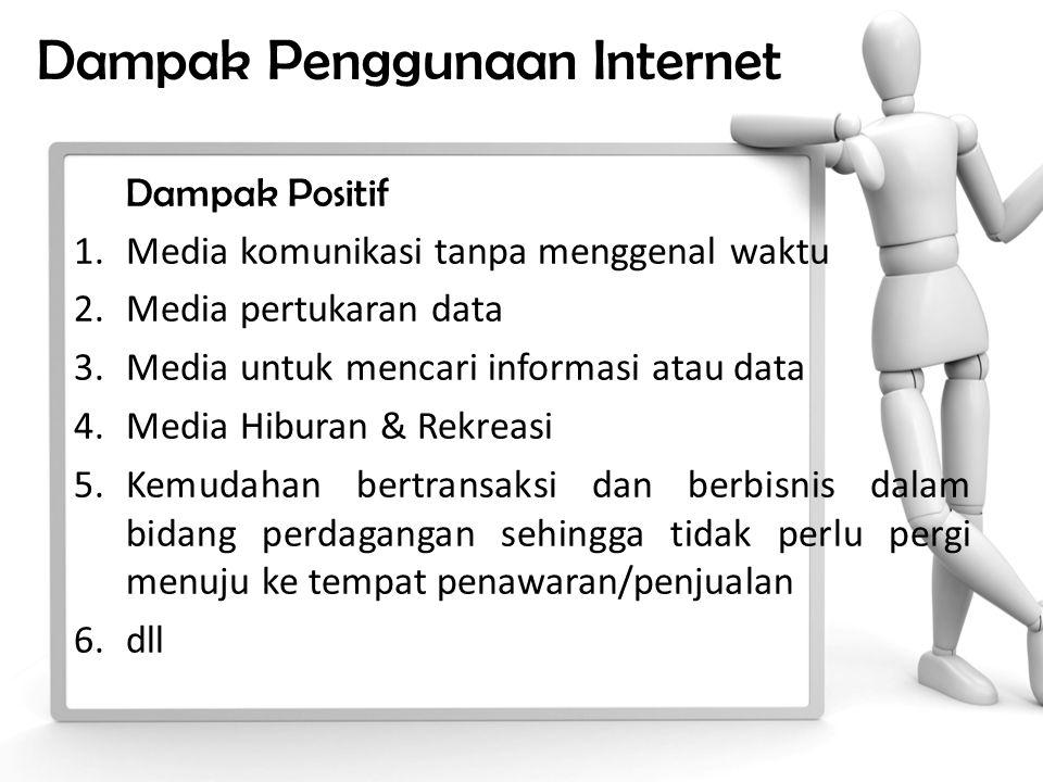 Dampak Penggunaan Internet Dampak Positif 1.Media komunikasi tanpa menggenal waktu 2.Media pertukaran data 3.Media untuk mencari informasi atau data 4