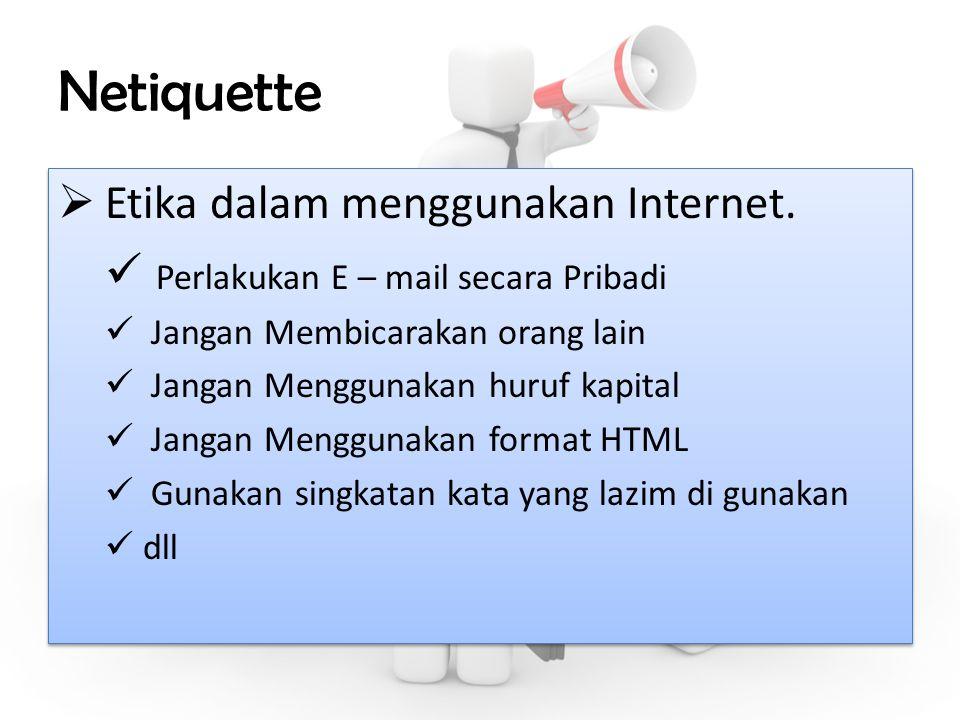 Netiquette  Etika dalam menggunakan Internet. Perlakukan E – mail secara Pribadi Jangan Membicarakan orang lain Jangan Menggunakan huruf kapital Jang