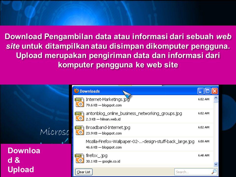 Downloa d & Upload Download Pengambilan data atau informasi dari sebuah web site untuk ditampilkan atau disimpan dikomputer pengguna. Upload merupakan