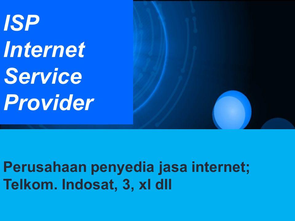ISP Internet Service Provider Perusahaan penyedia jasa internet; Telkom. Indosat, 3, xl dll