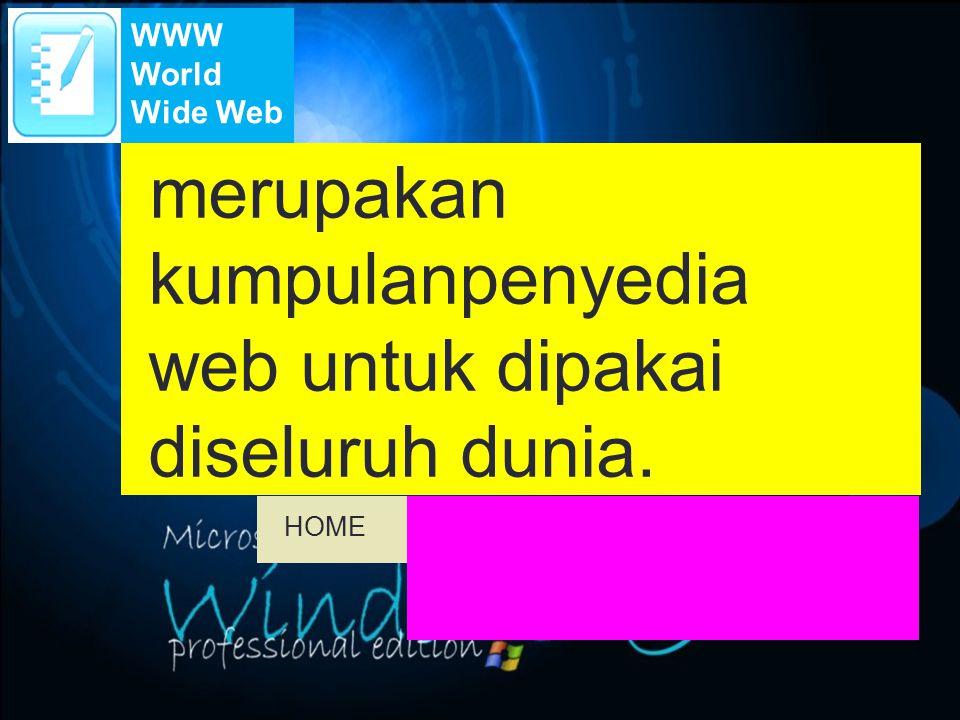 merupakan kumpulanpenyedia web untuk dipakai diseluruh dunia. WWW World Wide Web HOME