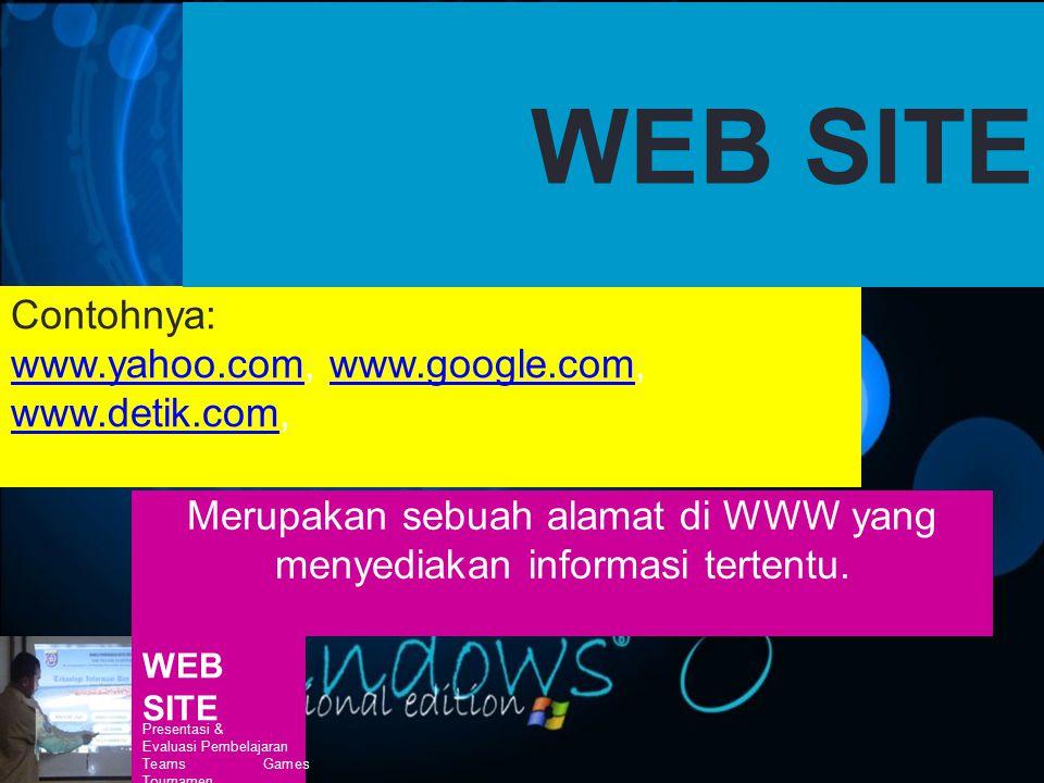 WEB SITE Presentasi & Evaluasi Pembelajaran Teams Games Tournamen Merupakan sebuah alamat di WWW yang menyediakan informasi tertentu. Contohnya: www.y