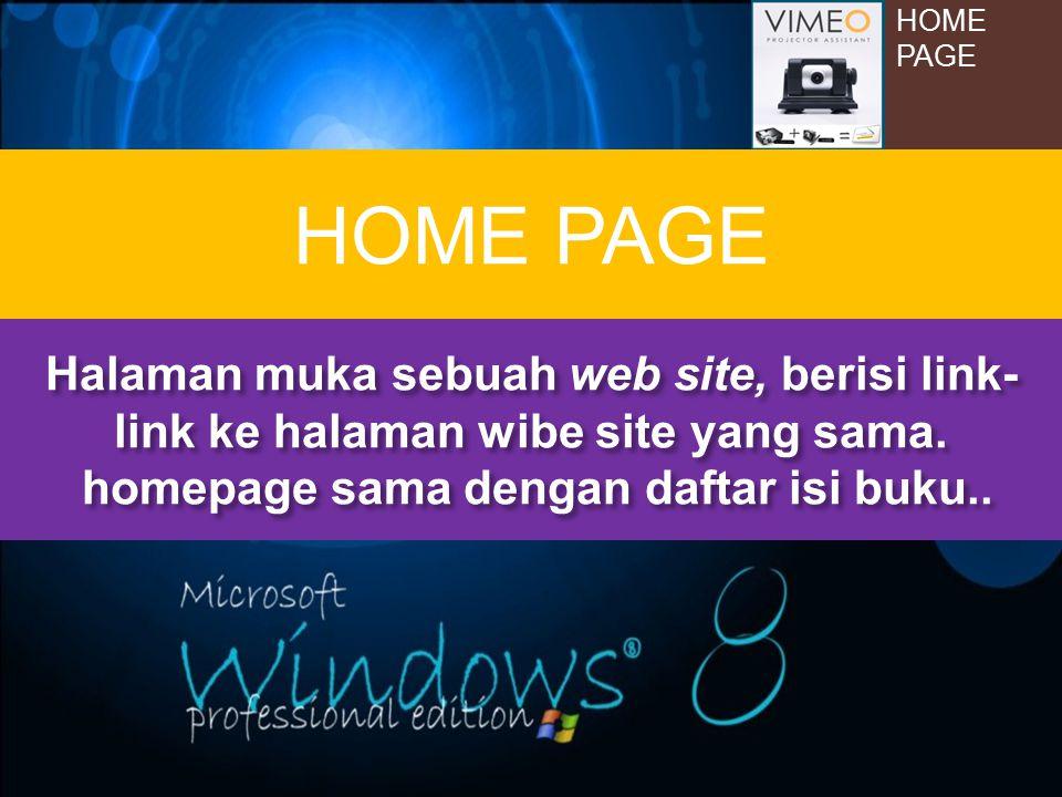 HOME PAGE HOME PAGE Halaman muka sebuah web site, berisi link- link ke halaman wibe site yang sama. homepage sama dengan daftar isi buku.. homepage sa