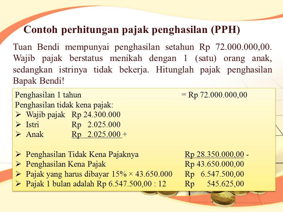 Contoh perhitungan pajak penghasilan (PPH) Tuan Bendi mempunyai penghasilan setahun Rp 72.000.000,00. Wajib pajak berstatus menikah dengan 1 (satu) or
