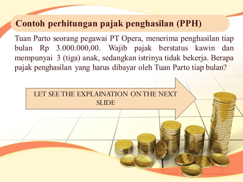 Tuan Parto seorang pegawai PT Opera, menerima penghasilan tiap bulan Rp 3.000.000,00. Wajib pajak berstatus kawin dan mempunyai 3 (tiga) anak, sedangk