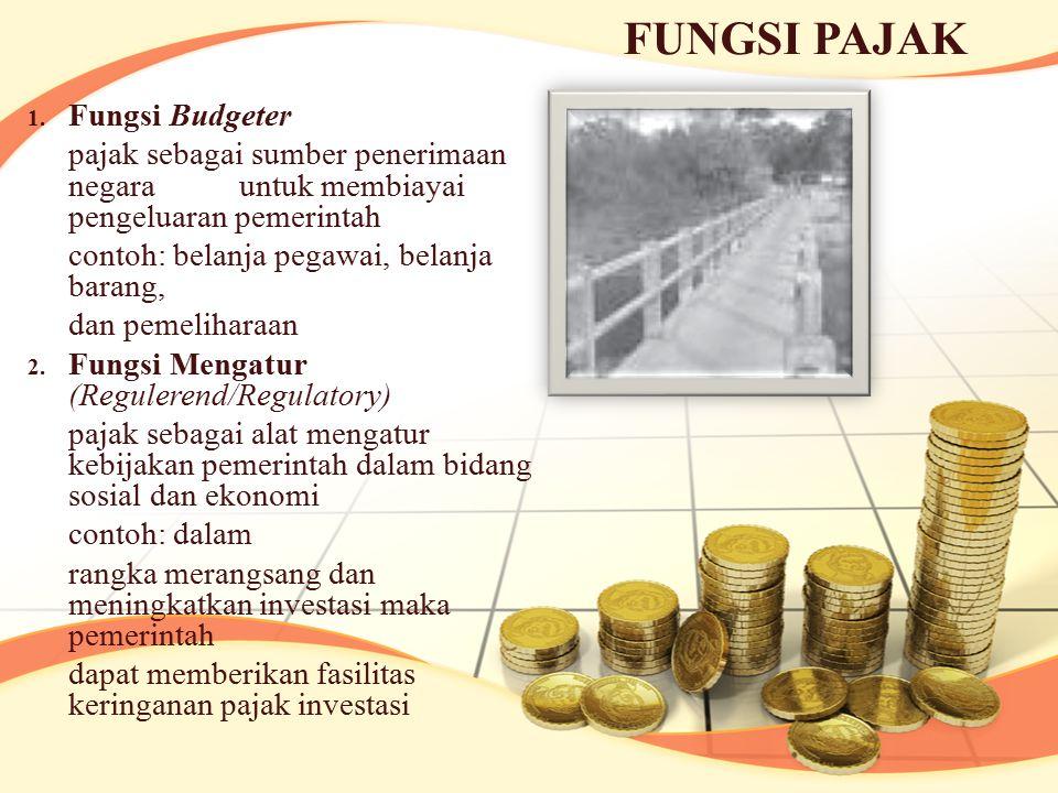 1. Fungsi Budgeter pajak sebagai sumber penerimaan negara untuk membiayai pengeluaran pemerintah contoh: belanja pegawai, belanja barang, dan pemeliha