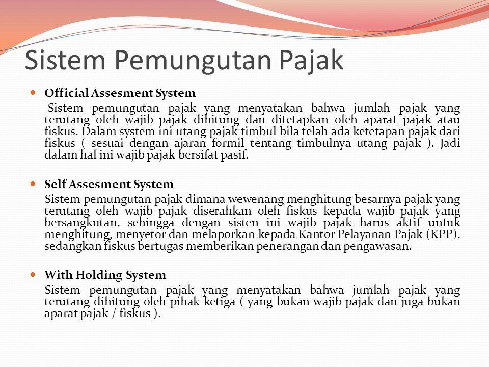 Sistem Pemungutan Pajak Official Assesment System Sistem pemungutan pajak yang menyatakan bahwa jumlah pajak yang terutang oleh wajib pajak dihitung d