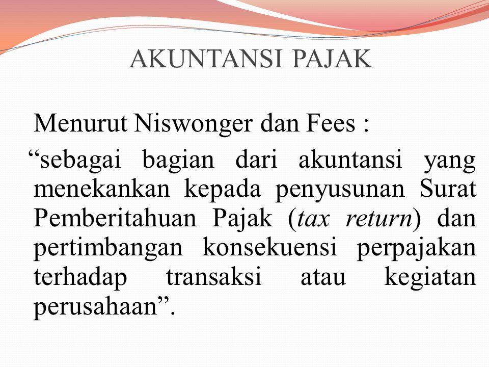 """AKUNTANSI PAJAK Menurut Niswonger dan Fees : """"sebagai bagian dari akuntansi yang menekankan kepada penyusunan Surat Pemberitahuan Pajak (tax return) d"""
