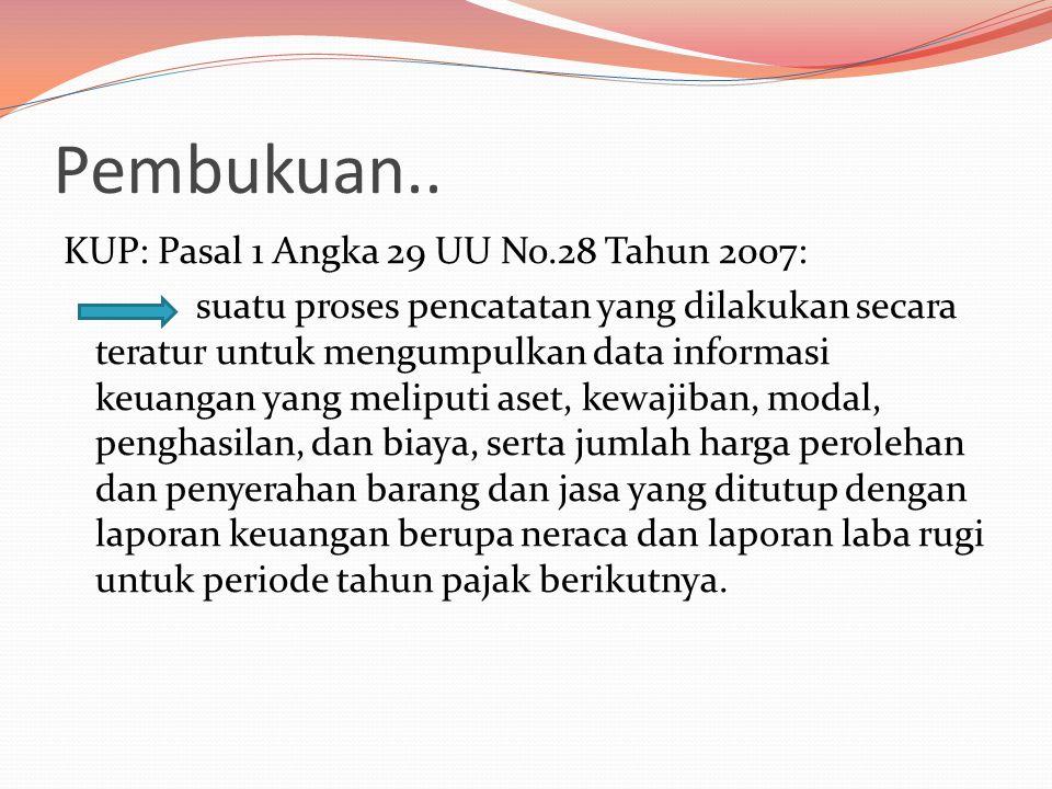 Pembukuan.. KUP: Pasal 1 Angka 29 UU No.28 Tahun 2007: suatu proses pencatatan yang dilakukan secara teratur untuk mengumpulkan data informasi keuanga