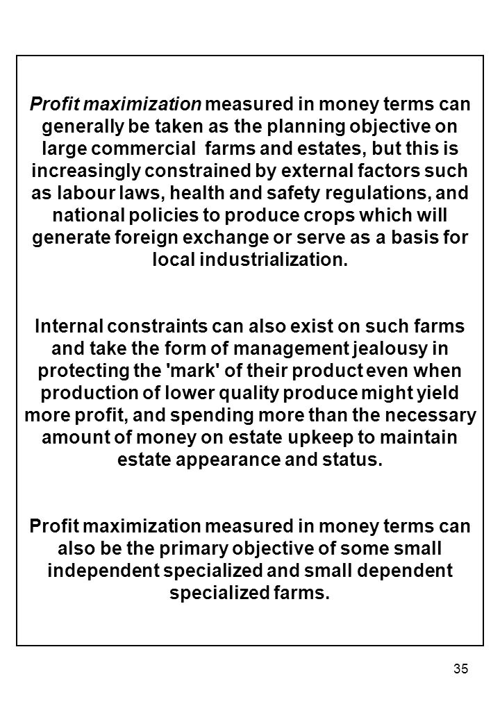 35 Profit maximization measured in money terms can generally be taken as the planning objective on large commercial farms and estates, but this is inc