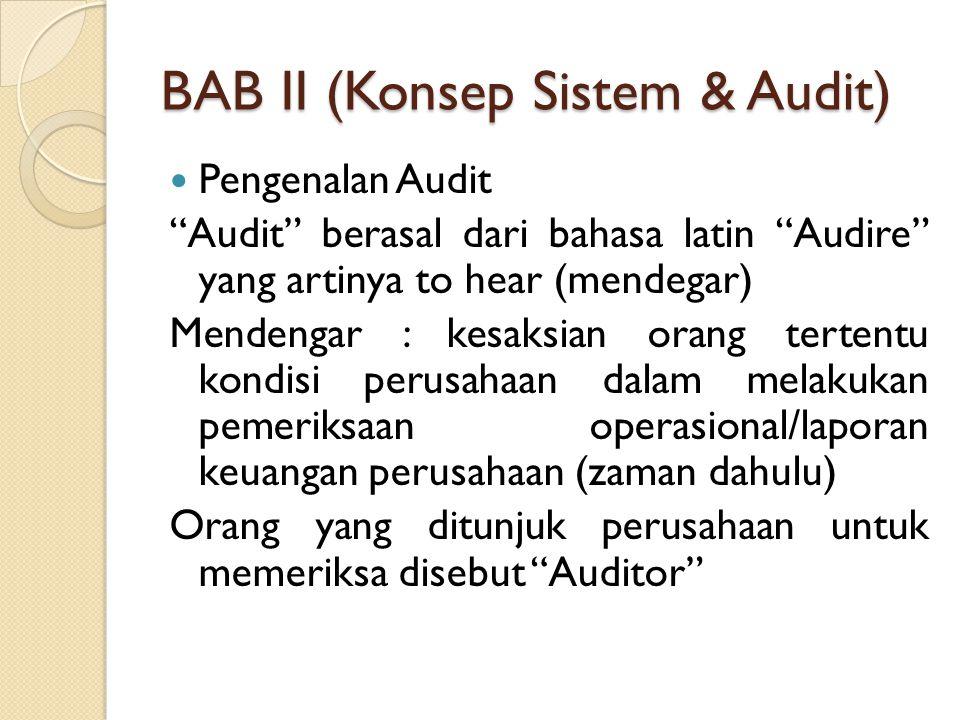 """BAB II (Konsep Sistem & Audit) Pengenalan Audit """"Audit"""" berasal dari bahasa latin """"Audire"""" yang artinya to hear (mendegar) Mendengar : kesaksian orang"""