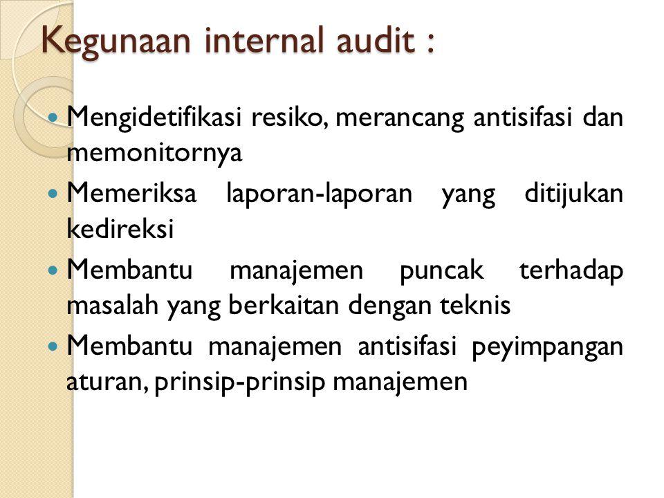 Kegunaan internal audit : Mengidetifikasi resiko, merancang antisifasi dan memonitornya Memeriksa laporan-laporan yang ditijukan kedireksi Membantu ma