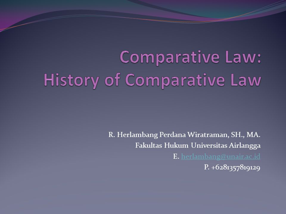 …..Comparative law without the history of law is an impossible task!.. F.