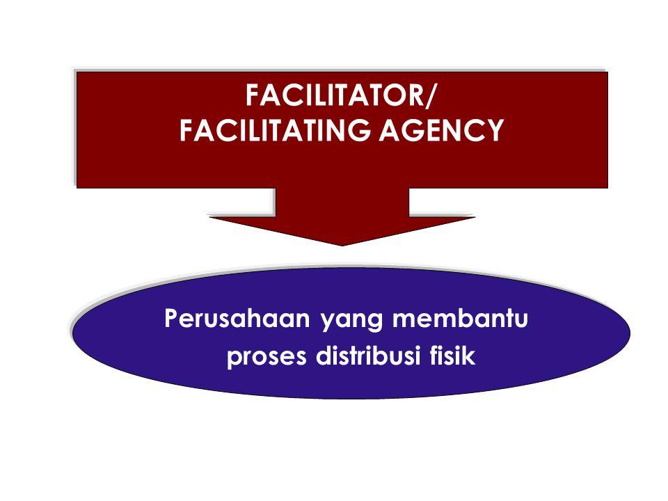FACILITATOR/ FACILITATING AGENCY Perusahaan yang membantu proses distribusi fisik