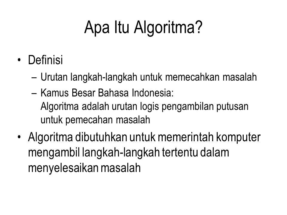 Apa Itu Algoritma? Definisi –Urutan langkah-langkah untuk memecahkan masalah –Kamus Besar Bahasa Indonesia: Algoritma adalah urutan logis pengambilan