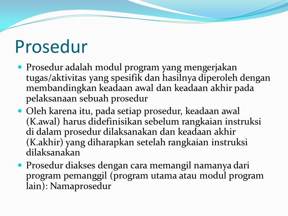 Prosedur Prosedur adalah modul program yang mengerjakan tugas/aktivitas yang spesifik dan hasilnya diperoleh dengan membandingkan keadaan awal dan kea