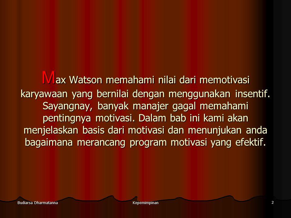 Kepemimpinan 2 Budiarsa Dharmatanna M ax Watson memahami nilai dari memotivasi karyawaan yang bernilai dengan menggunakan insentif. Sayangnay, banyak