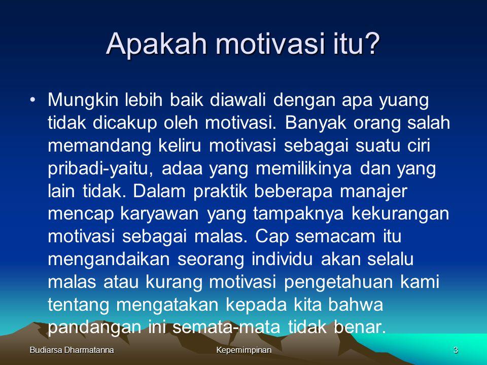 Budiarsa DharmatannaKepemimpinan3 Apakah motivasi itu? Mungkin lebih baik diawali dengan apa yuang tidak dicakup oleh motivasi. Banyak orang salah mem