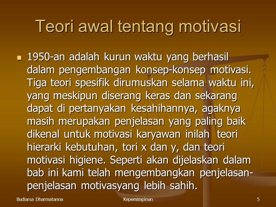 Budiarsa DharmatannaKepemimpinan5 Teori awal tentang motivasi 1950-an adalah kurun waktu yang berhasil dalam pengembangan konsep-konsep motivasi. Tiga