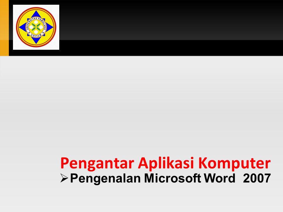 Pengantar Aplikasi Komputer  Pengenalan Microsoft Word 2007