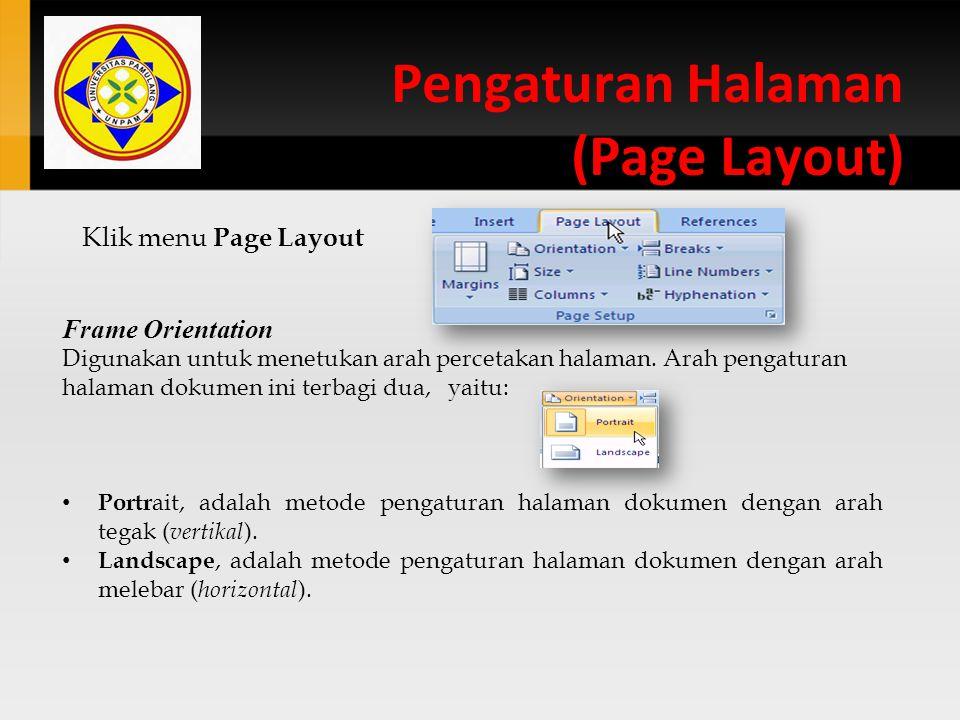 Pengaturan Halaman (Page Layout) Klik menu Page Layout Frame Orientation Digunakan untuk menetukan arah percetakan halaman. Arah pengaturan halaman do