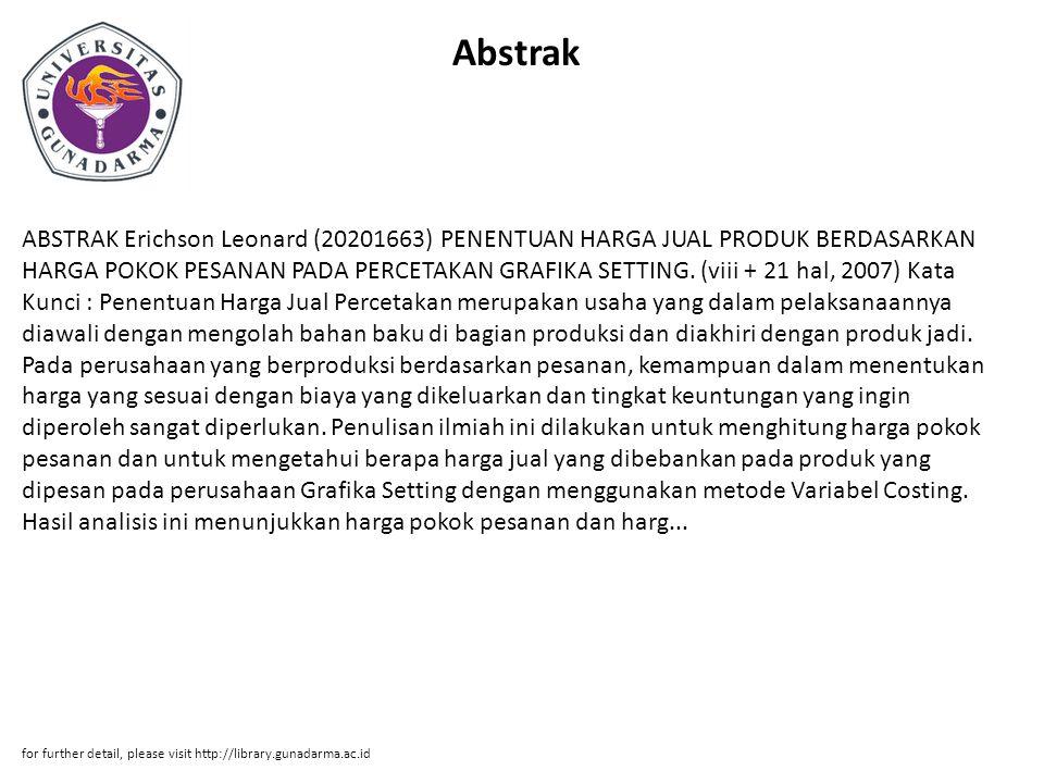 Abstrak ABSTRAK Erichson Leonard (20201663) PENENTUAN HARGA JUAL PRODUK BERDASARKAN HARGA POKOK PESANAN PADA PERCETAKAN GRAFIKA SETTING.