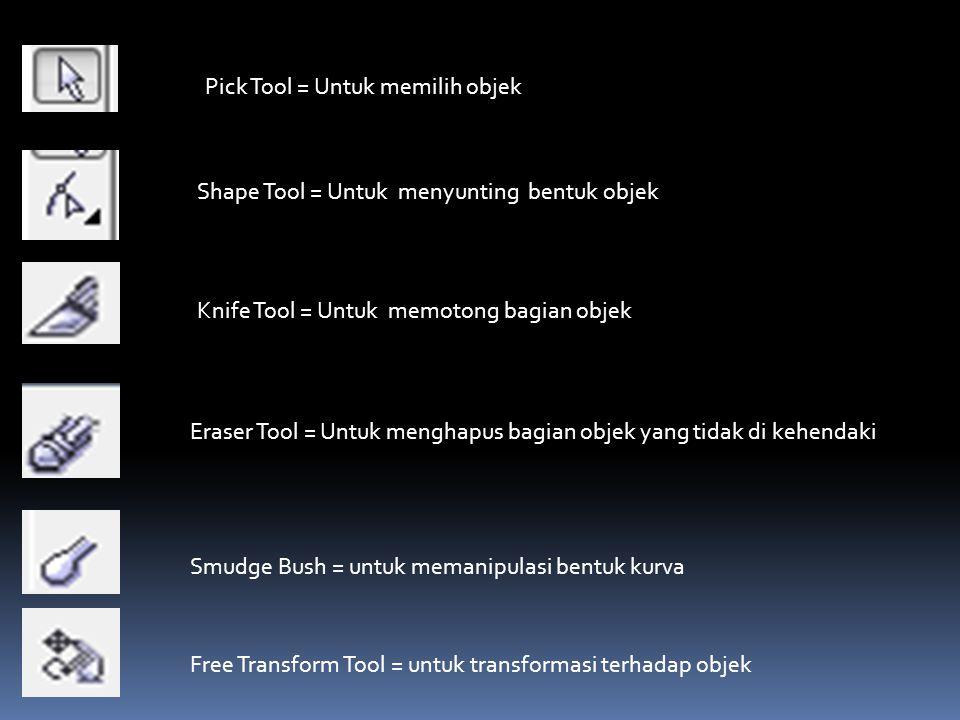 Pick Tool = Untuk memilih objek Shape Tool = Untuk menyunting bentuk objek Knife Tool = Untuk memotong bagian objek Eraser Tool = Untuk menghapus bagi