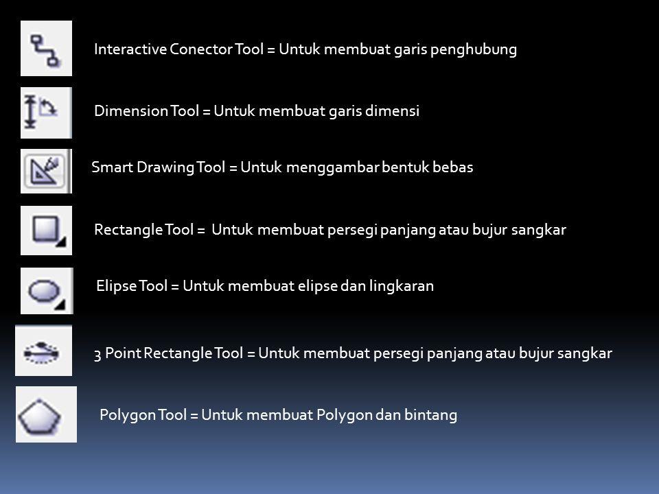 Interactive Conector Tool = Untuk membuat garis penghubung Dimension Tool = Untuk membuat garis dimensi Smart Drawing Tool = Untuk menggambar bentuk b