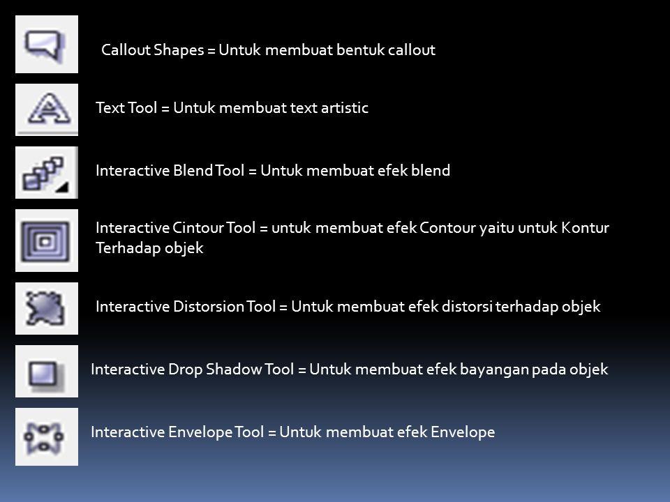 Callout Shapes = Untuk membuat bentuk callout Text Tool = Untuk membuat text artistic Interactive Blend Tool = Untuk membuat efek blend Interactive Ci