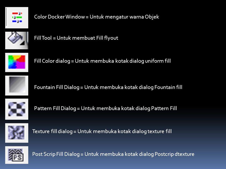 Color Docker Window = Untuk mengatur warna Objek Fill Tool = Untuk membuat Fill flyout Fill Color dialog = Untuk membuka kotak dialog uniform fill Fou