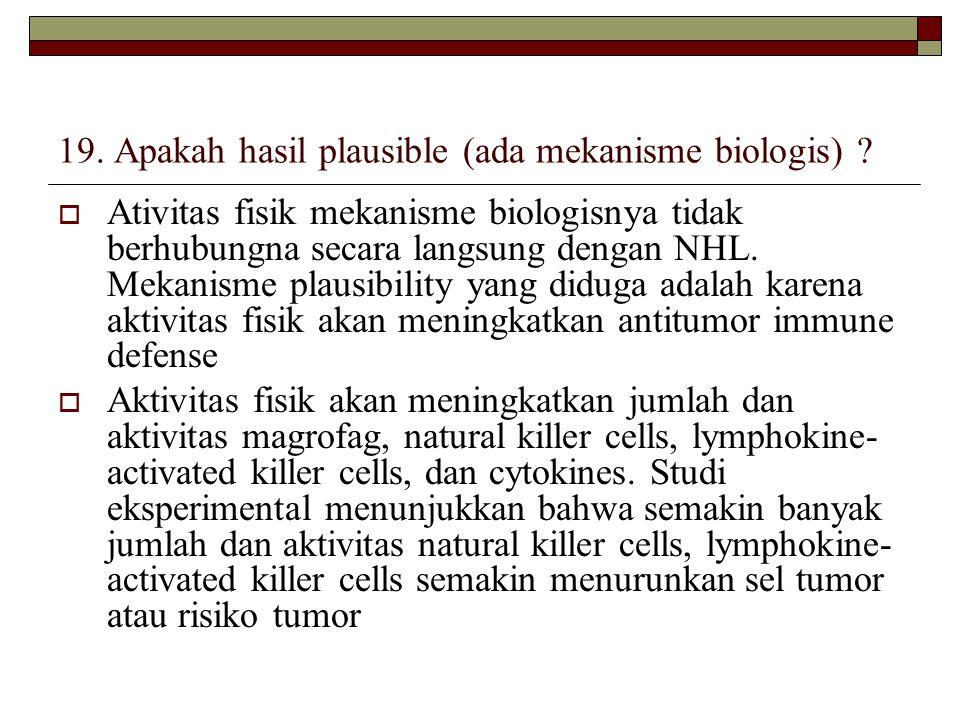 19. Apakah hasil plausible (ada mekanisme biologis) .
