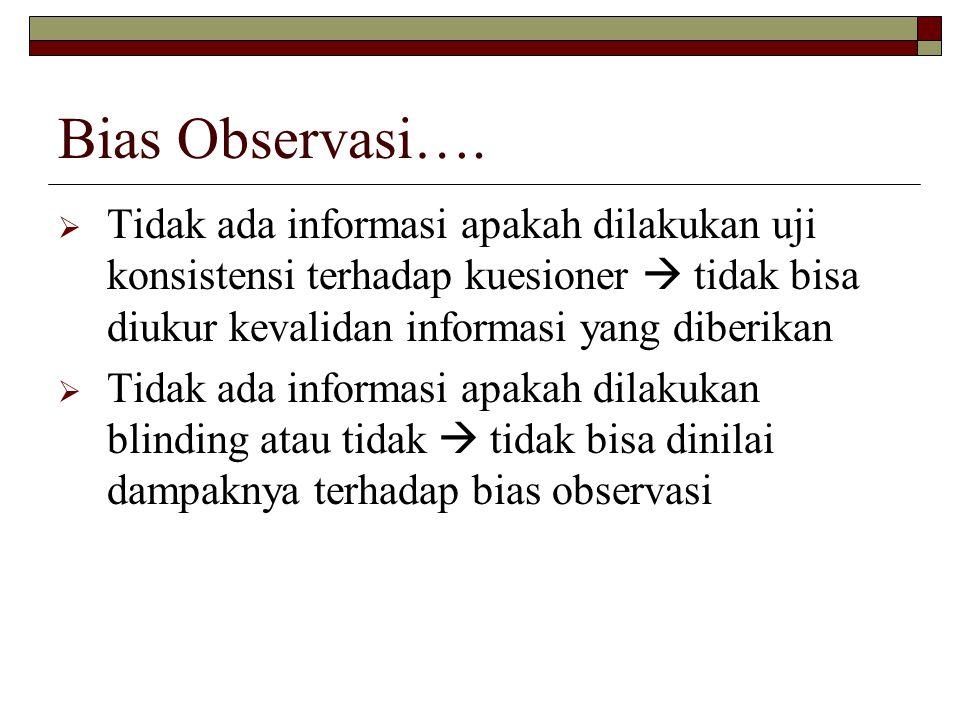 Bias Observasi….  Tidak ada informasi apakah dilakukan uji konsistensi terhadap kuesioner  tidak bisa diukur kevalidan informasi yang diberikan  Ti