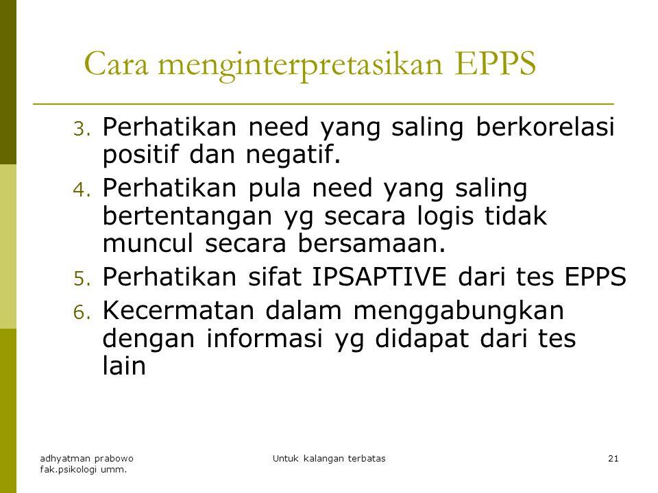 20 Cara menginterpretasikan EPPS 1. Perhatikan apakah S konsistensi dalam menjawab (10-15), kurang dari 10?  tidak dapat diintepretasi. 2. Tinggi ren
