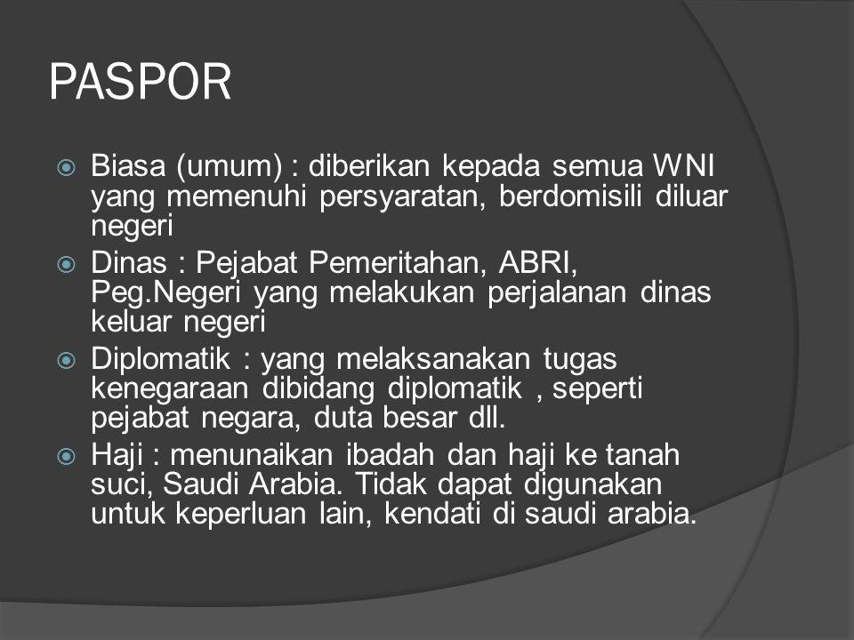PASPOR  Biasa (umum) : diberikan kepada semua WNI yang memenuhi persyaratan, berdomisili diluar negeri  Dinas : Pejabat Pemeritahan, ABRI, Peg.Neger